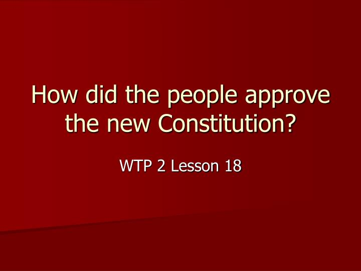 How did the people approve the new constitution