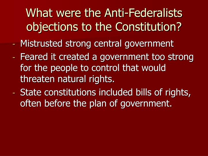 What were the Anti-Federalists objections to the Constitution?