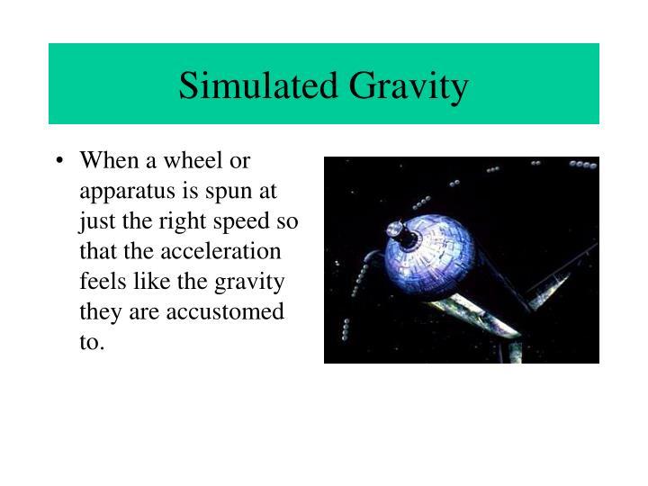 Simulated Gravity