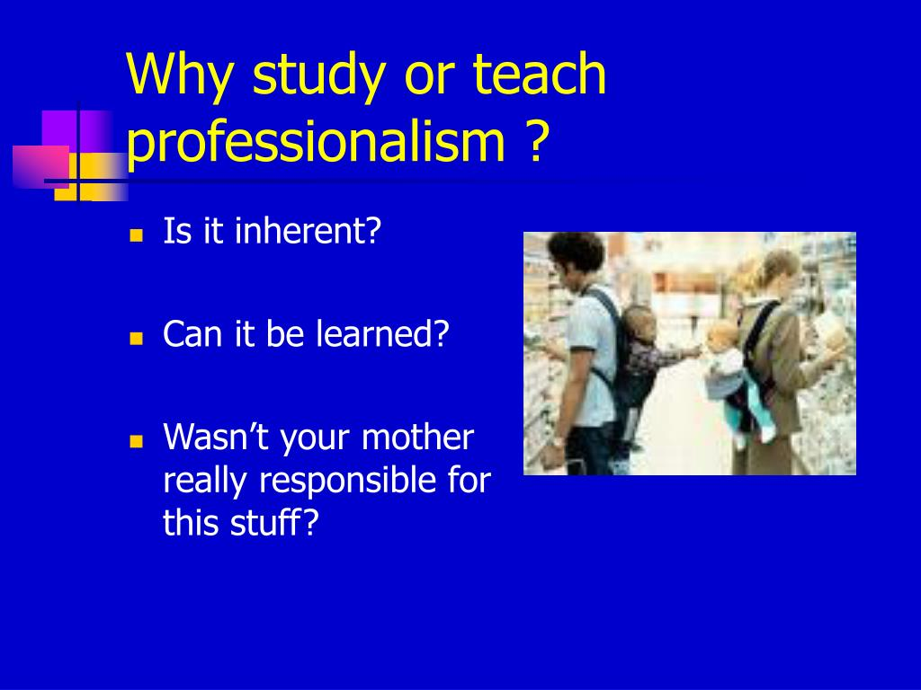 Why study or teach professionalism ?