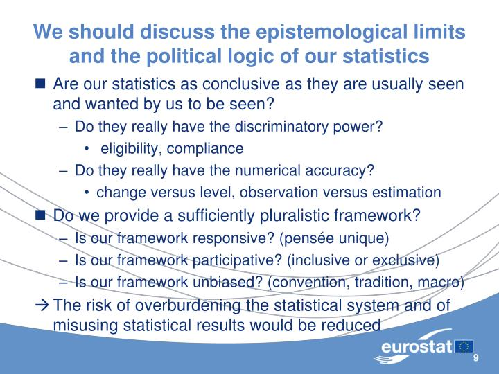 We should discuss the epistemological limits  and the political logic of our statistics