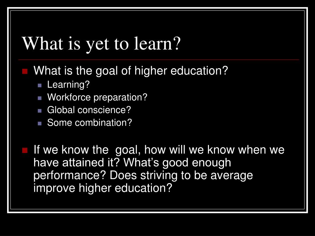 What is yet to learn?