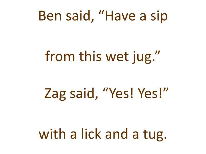 """Ben said, """"Have a sip"""
