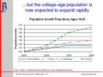 but the college age population is now expected to expand rapidly