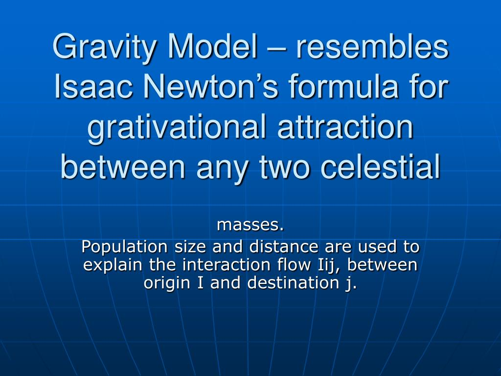 Gravity Model – resembles Isaac Newton's formula for grativational attraction between any two celestial
