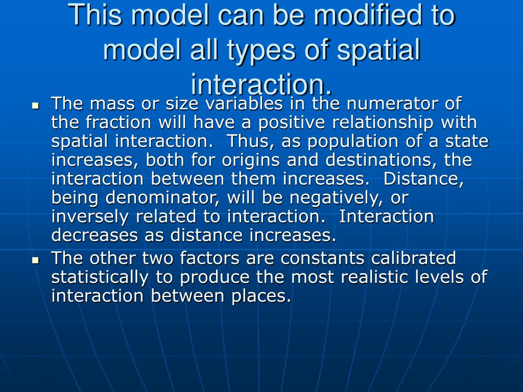 This model can be modified to model all types of spatial interaction.