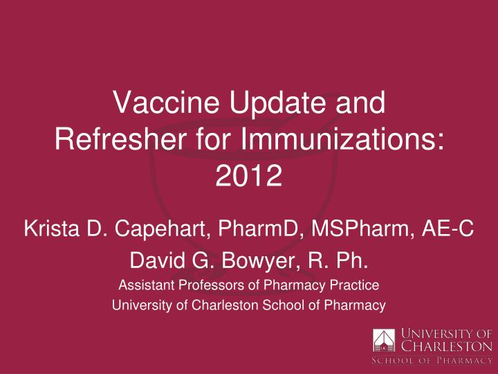 Vaccine Update and Refresher for Immunizations: 2012