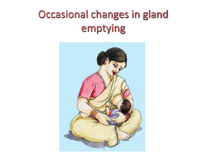 Occasional changes in gland emptying