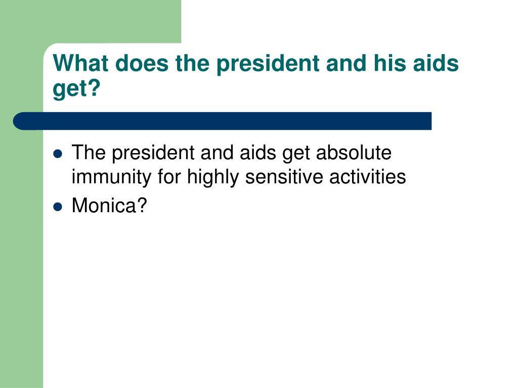 What does the president and his aids get?