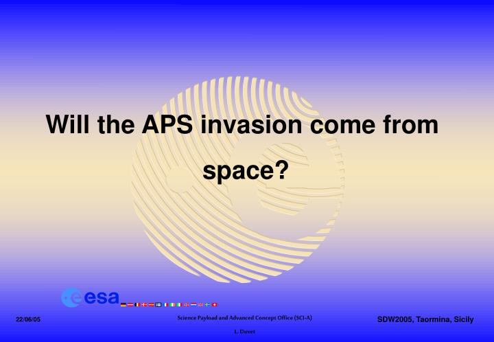 Will the APS invasion come from