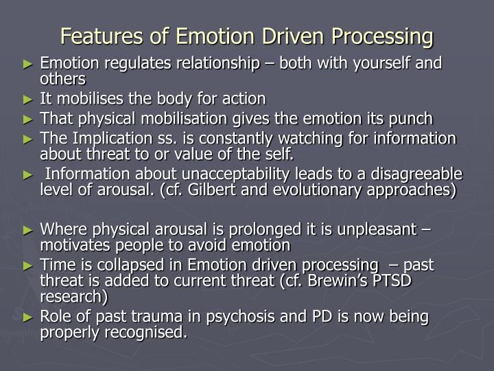 Features of Emotion Driven Processing