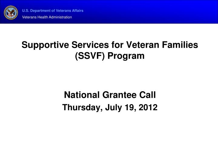Supportive services for veteran families ssvf program national grantee call thursday july 19 2012