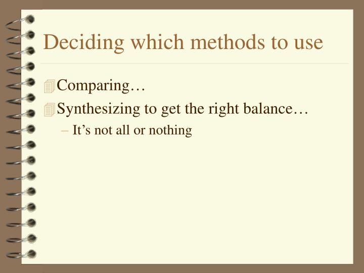 Deciding which methods to use