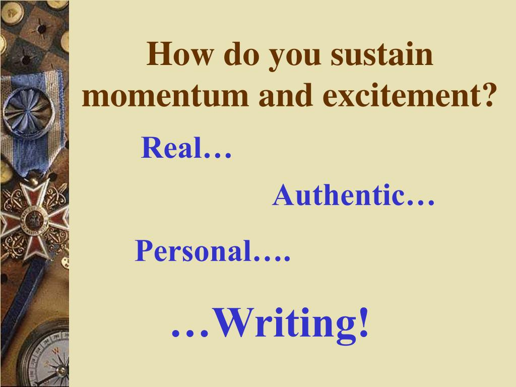 How do you sustain momentum and excitement?