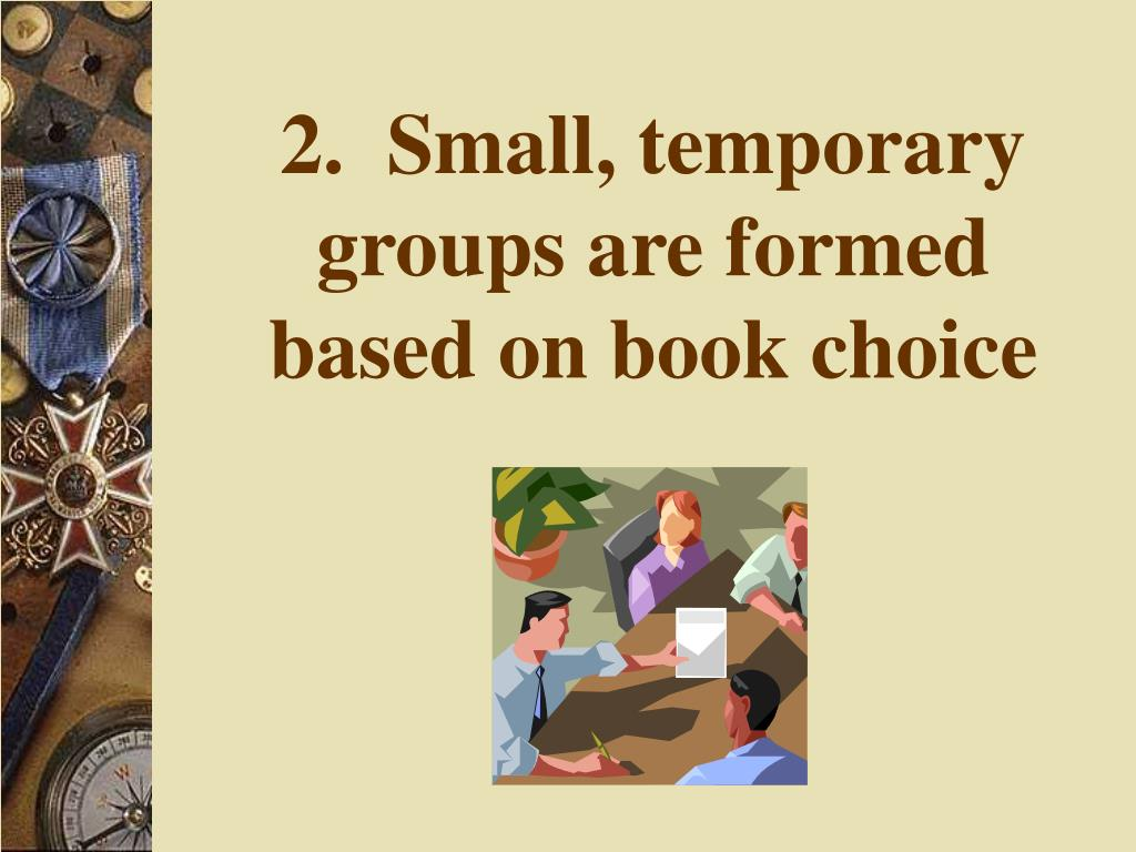 2.  Small, temporary groups are formed based on book choice