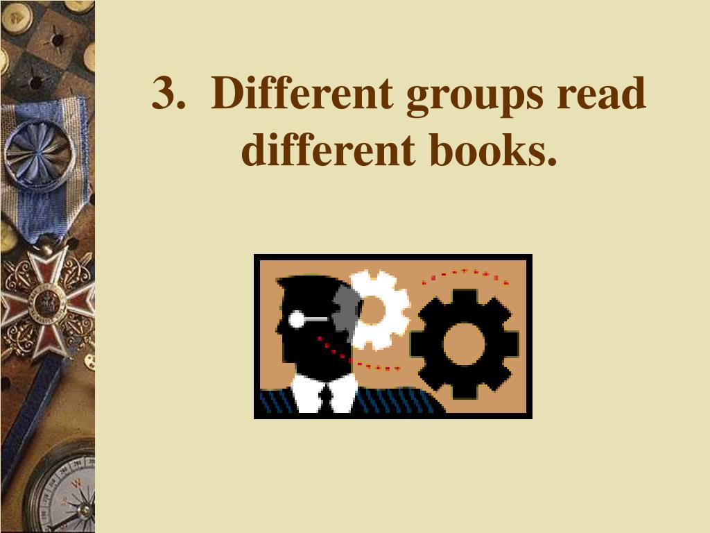 3.  Different groups read different books.