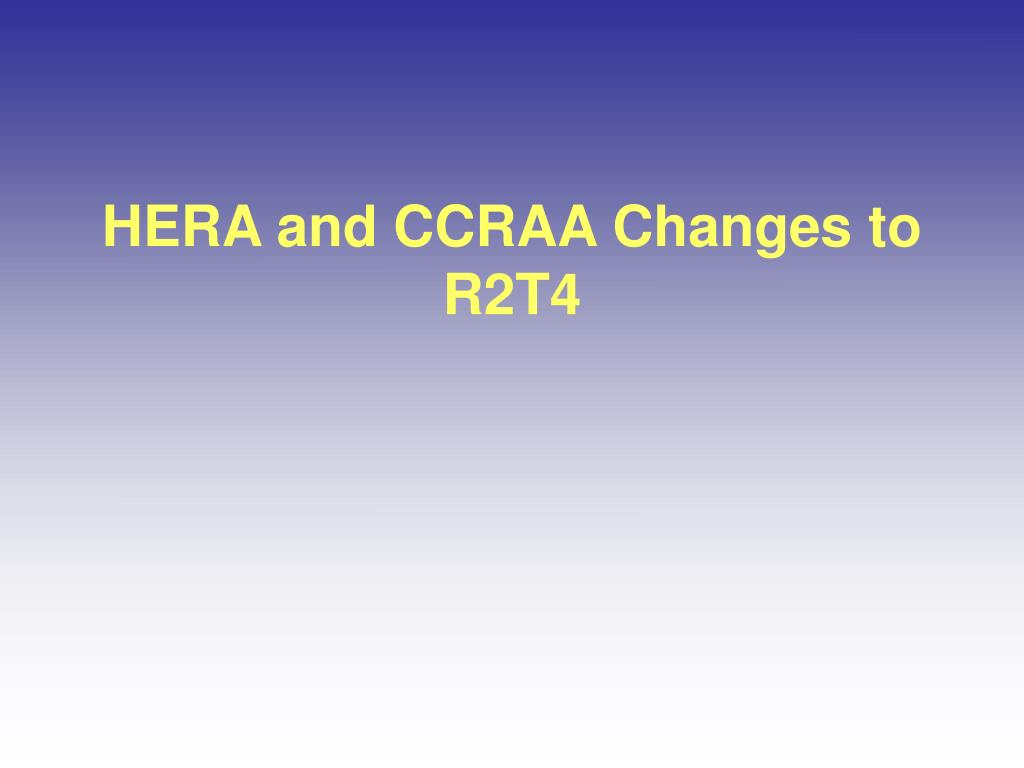 HERA and CCRAA Changes to R2T4
