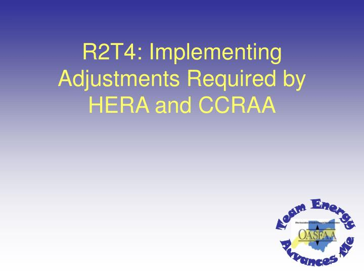 R2t4 implementing adjustments required by hera and ccraa l.jpg