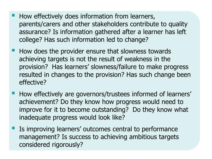 How effectively does information from learners, parents/carers and other stakeholders contribute to quality assurance? Is information gathered after a learner has left college? Has such information led to change?