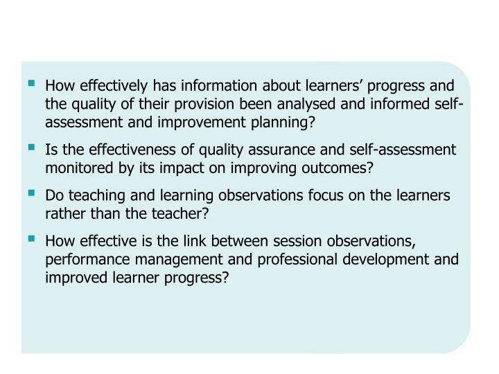 How effectively has information about learners' progress and the quality of their provision been analysed and informed self-assessment and improvement planning