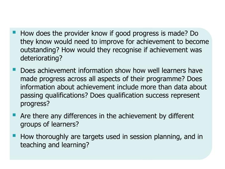 How does the provider know if good progress is made? Do they know would need to improve for achievement to become outstanding? How would they recognise if achievement was deteriorating