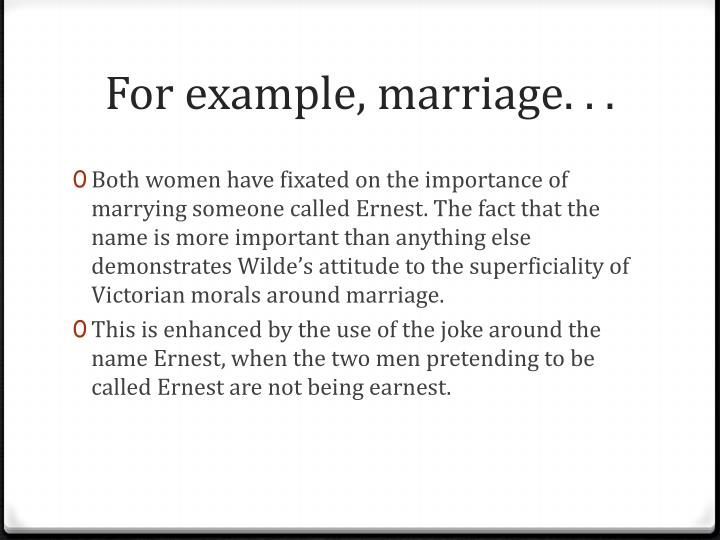 For example, marriage. . .