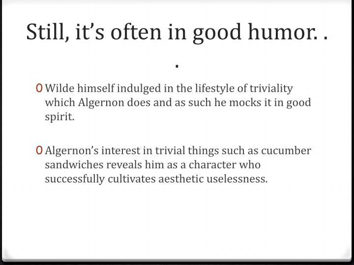 Still, it's often in good humor. . .