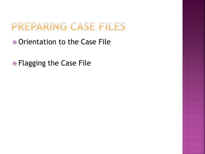 Preparing Case Files