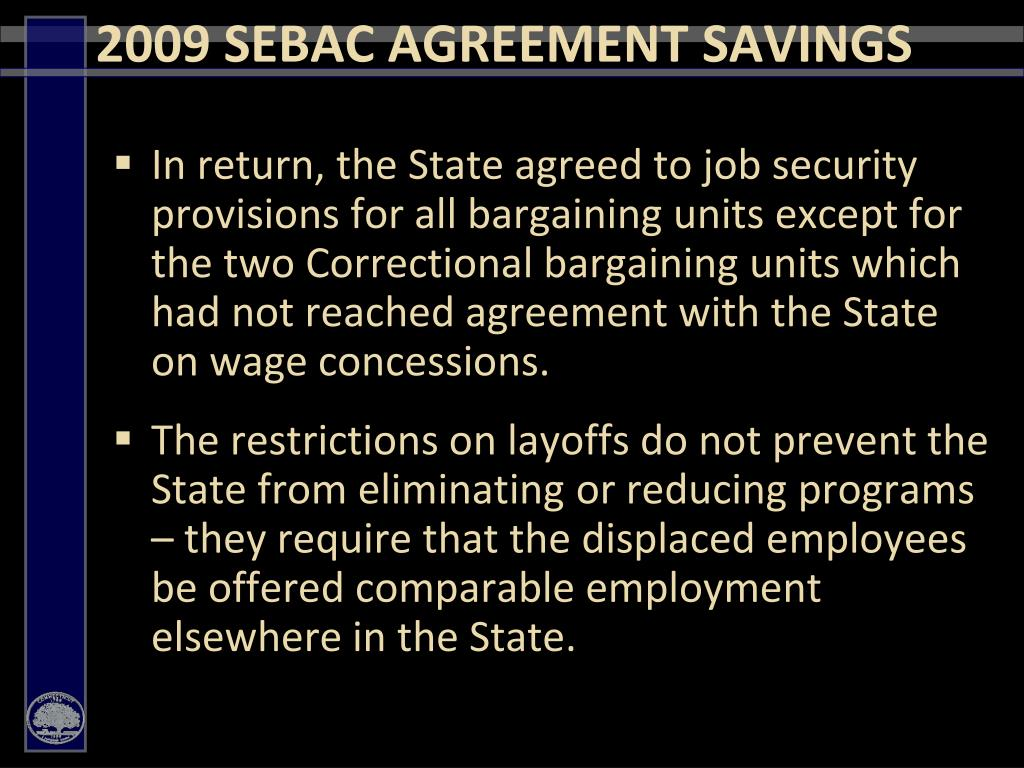 In return, the State agreed to job security provisions for all bargaining units except for the two Correctional bargaining units which had not reached agreement with the State on wage concessions.