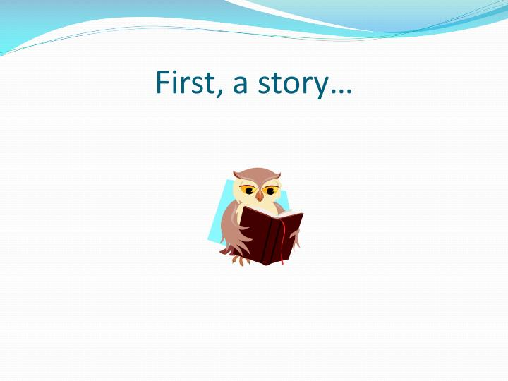 First, a story…
