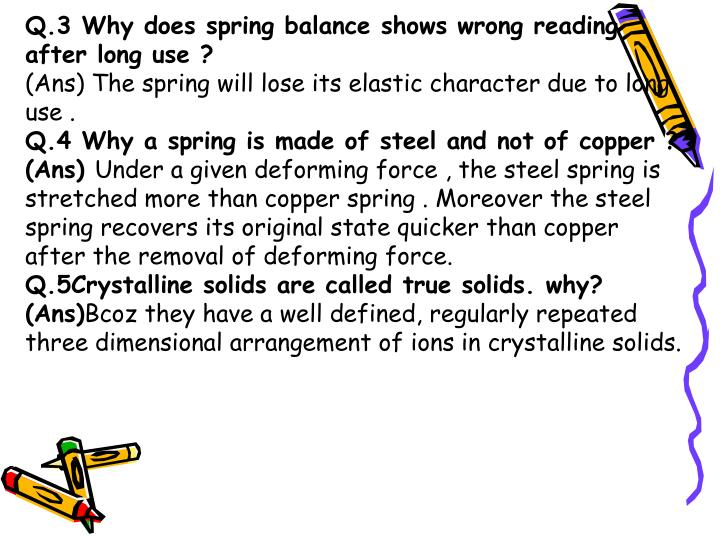 Q.3 Why does spring balance shows wrong reading after long use ?