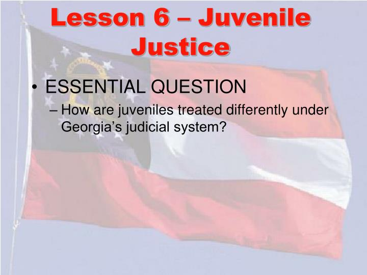 Lesson 6 – Juvenile Justice