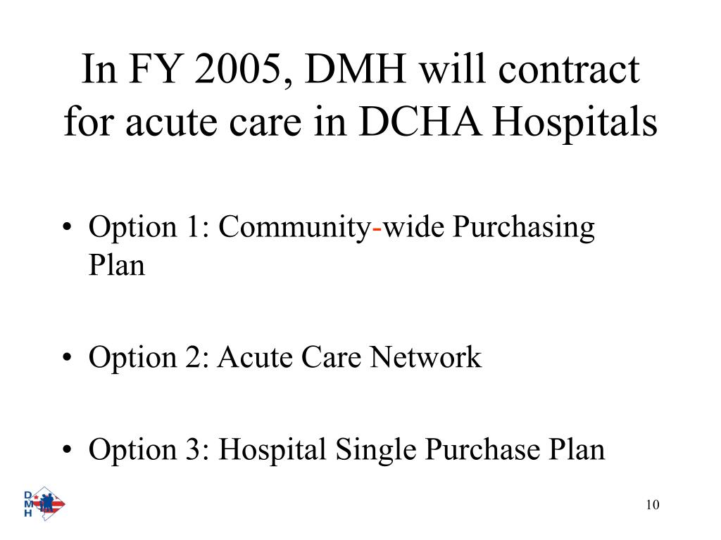 In FY 2005, DMH will contract for acute care in DCHA Hospitals