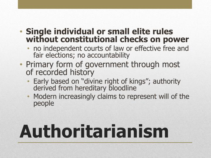 Single individual or small elite rules without constitutional checks on power