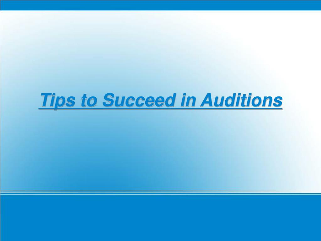 Tips to Succeed in Auditions