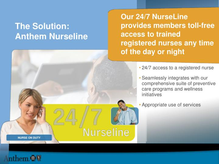 Our 24/7 NurseLine provides members toll-free access to trained registered nurses any time of the day or night
