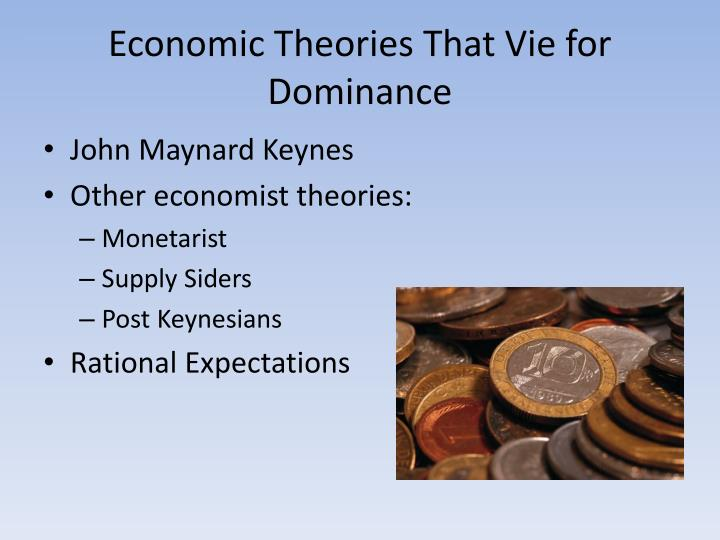 Economic Theories That Vie for Dominance