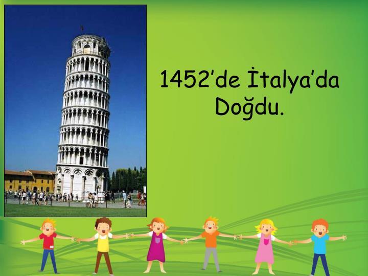 1452'de İtalya'da Doğdu.