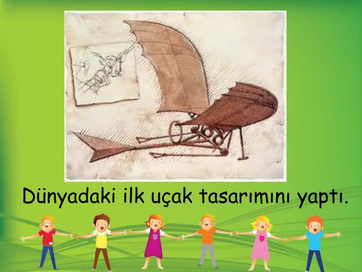Dünyadaki ilk uçak tasarımını yaptı.