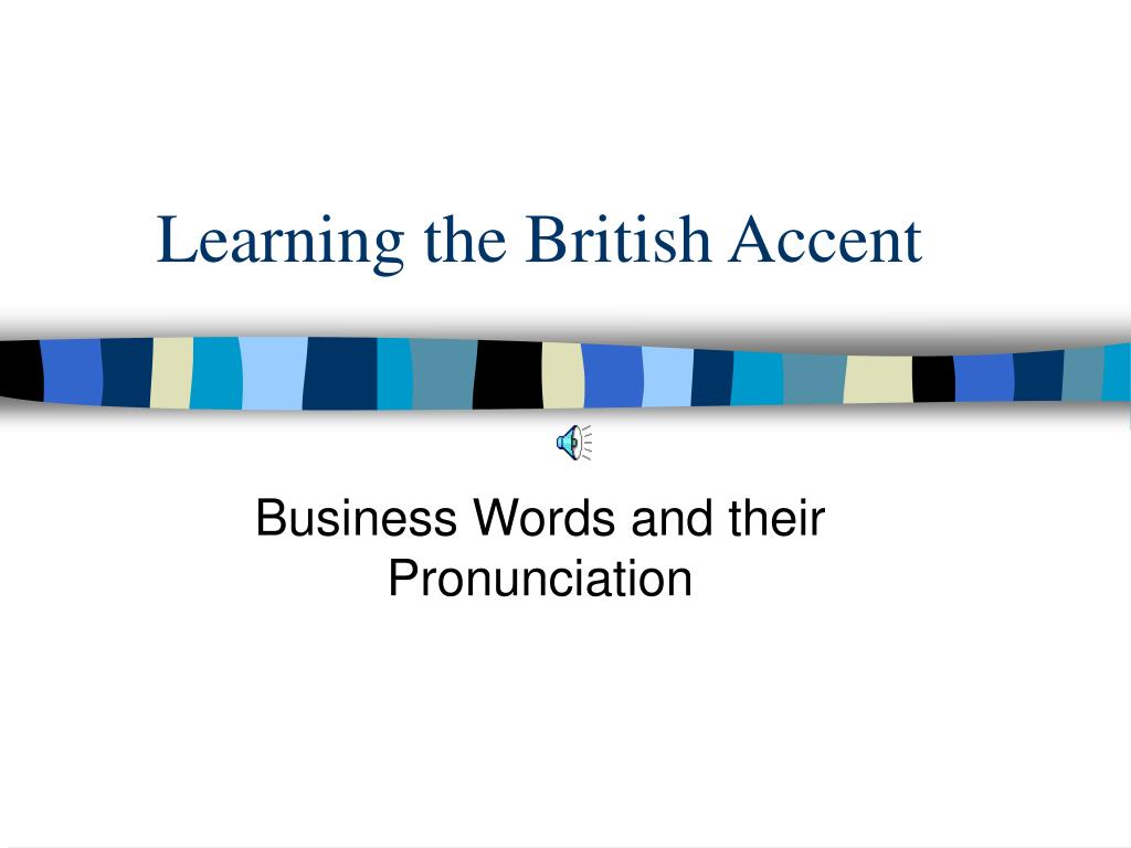 Learning the British Accent