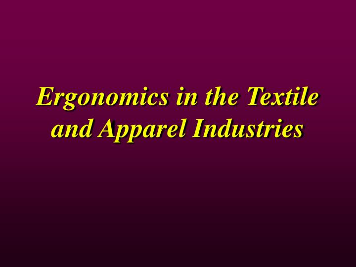 Ergonomics in the textile and apparel industries l.jpg