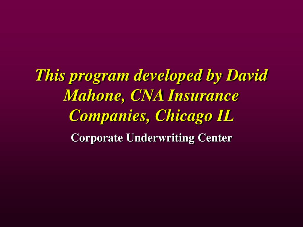 This program developed by David Mahone, CNA Insurance Companies, Chicago IL