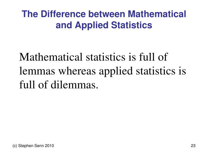 The Difference between Mathematical and Applied Statistics