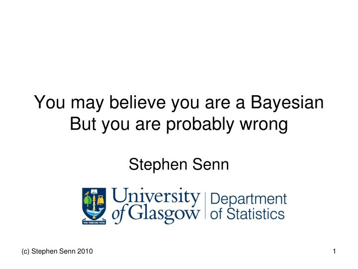 You may believe you are a bayesian but you are probably wrong