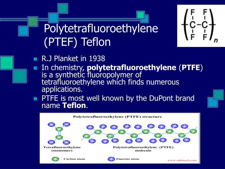 Polytetrafluoroethylene (PTEF) Teflon