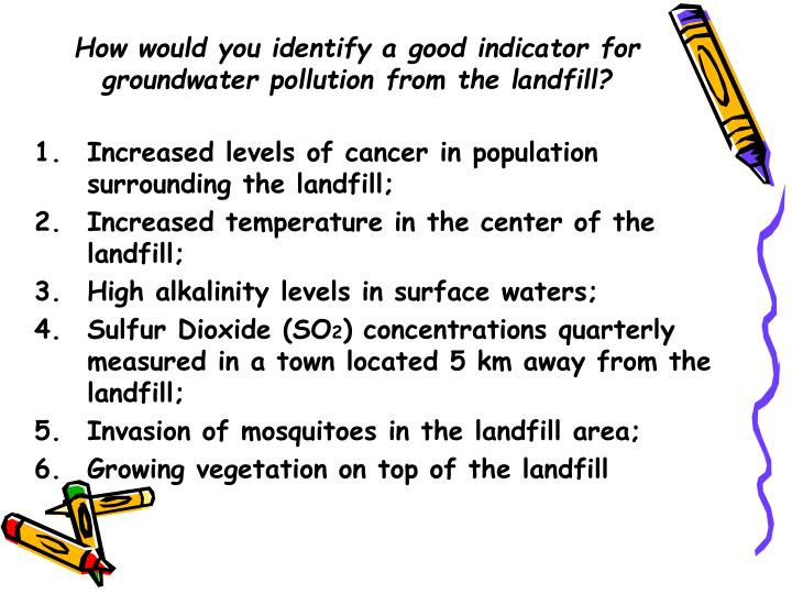How would you identify a good indicator for groundwater pollution from the landfill?
