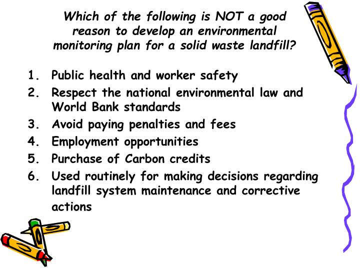 Which of the following is NOT a good reason to develop an environmental monitoring plan for a solid waste landfill?