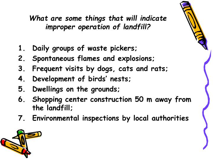 What are some things that will indicate improper operation of landfill?