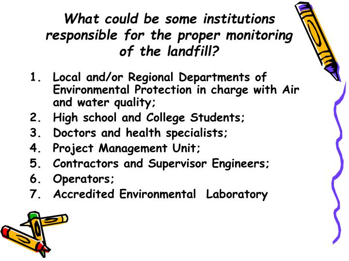 What could be some institutions responsible for the proper monitoring of the landfill?