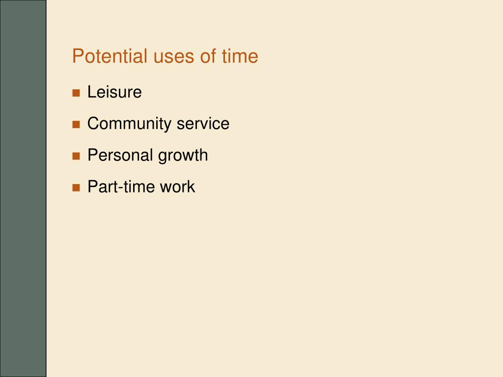 Potential uses of time